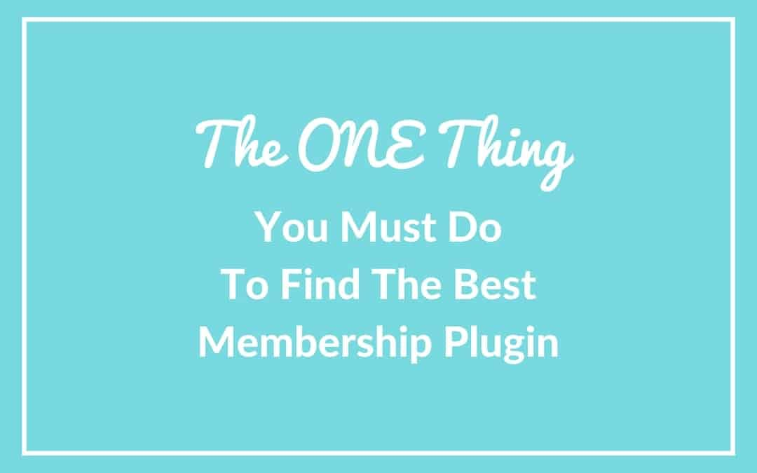 The One Thing You Must Do to Find the Best Membership Plugin