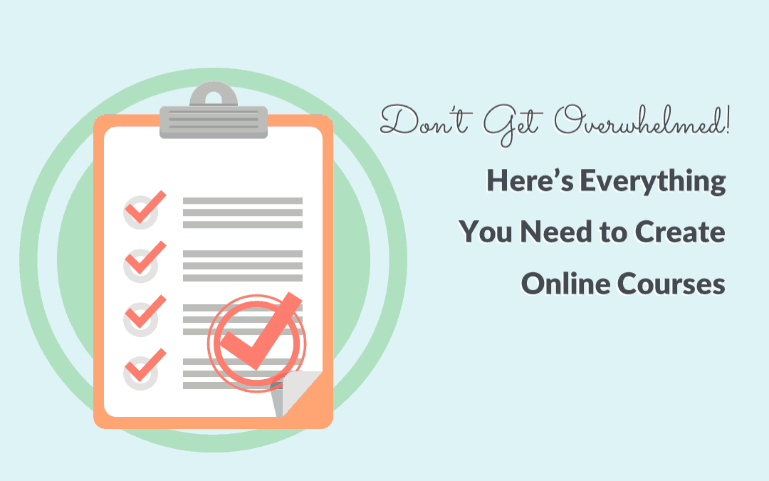 Don't Get Overwhelmed! Here's Everything You Need To Create Online Courses