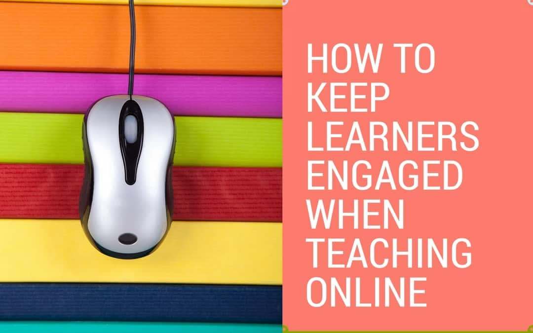 How to Keep Learners Engaged When Teaching Online