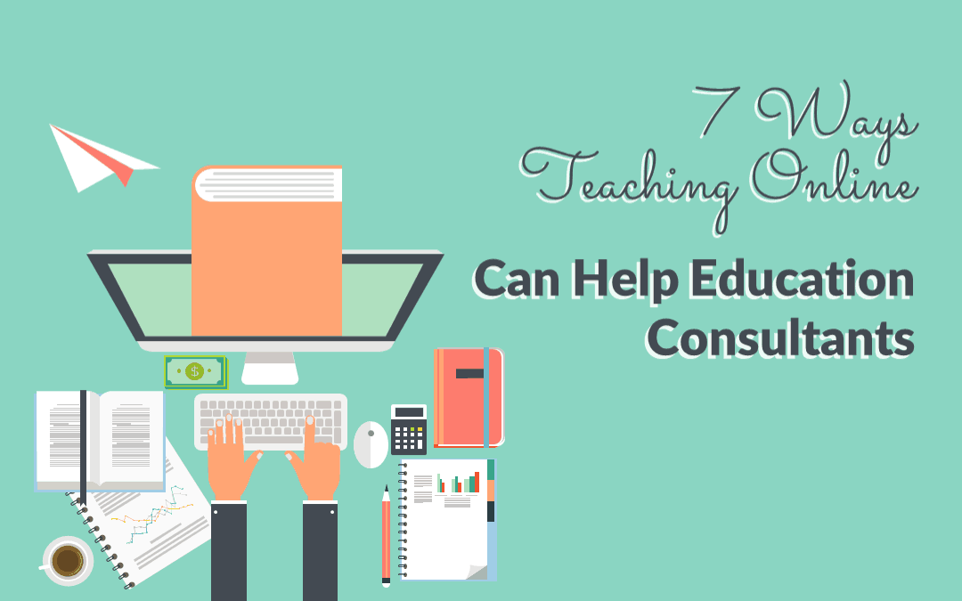 7 Reasons Education Consultants Should Teach Online