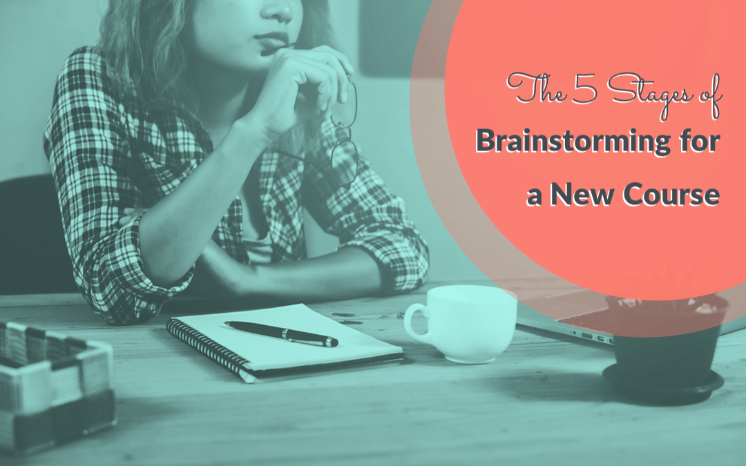 5 Stages of brainstorming for a new course - Tricia Stephens-Adams