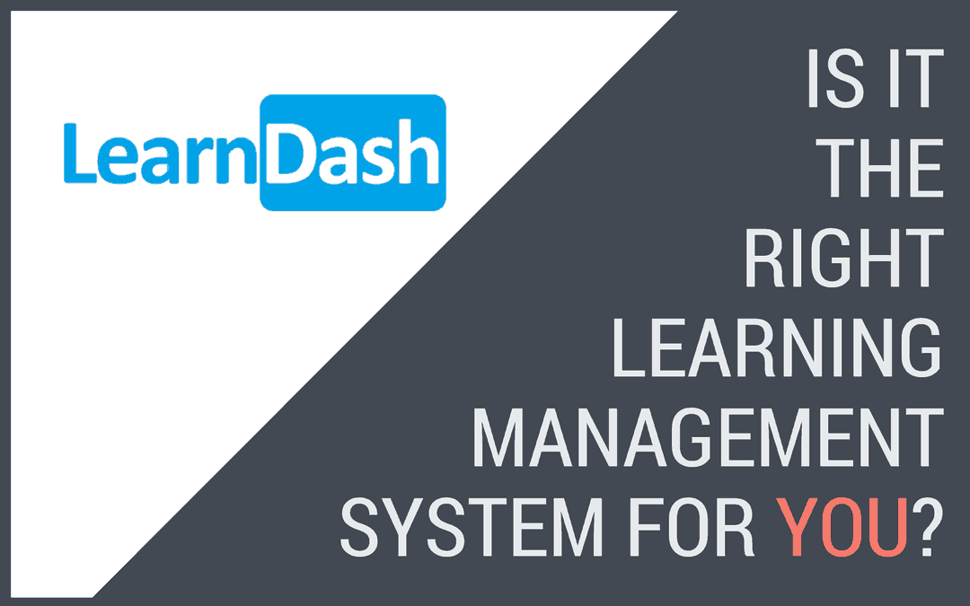 Is The LearnDash Learning Management WordPress Plugin Right For You?