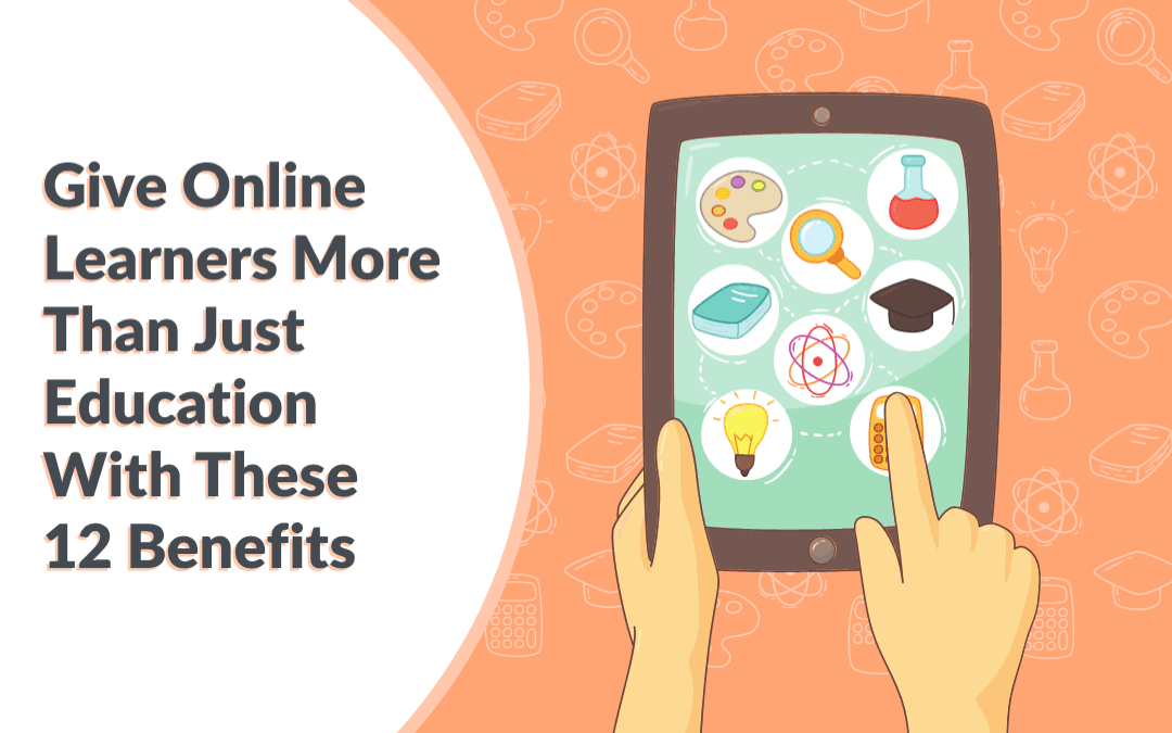 12 Incredible Benefits Of Online Courses Your Online Learners Love