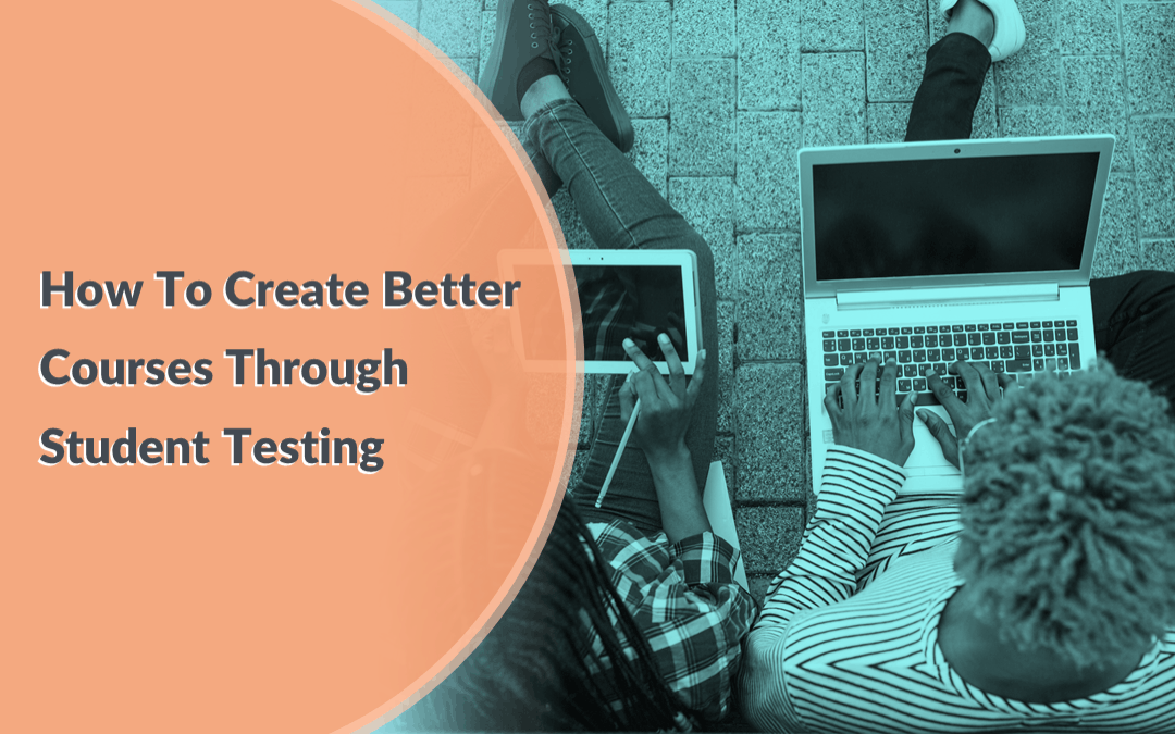 Tips For Working With Beta Testing Students To Perfect Your Online Course