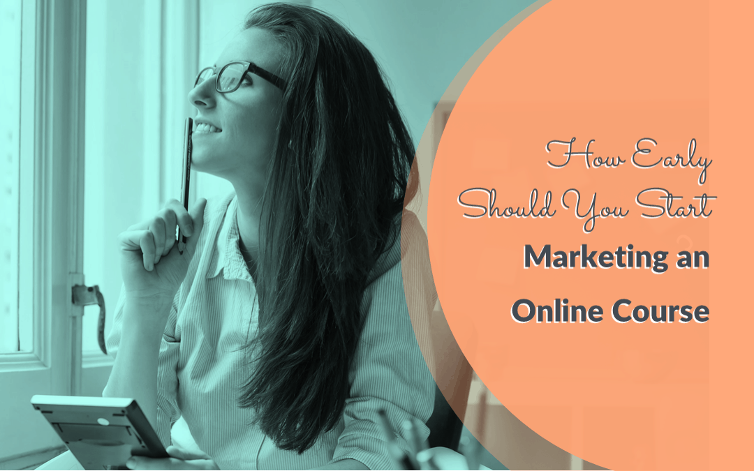 How Early Should You Start Marketing Your Online Course