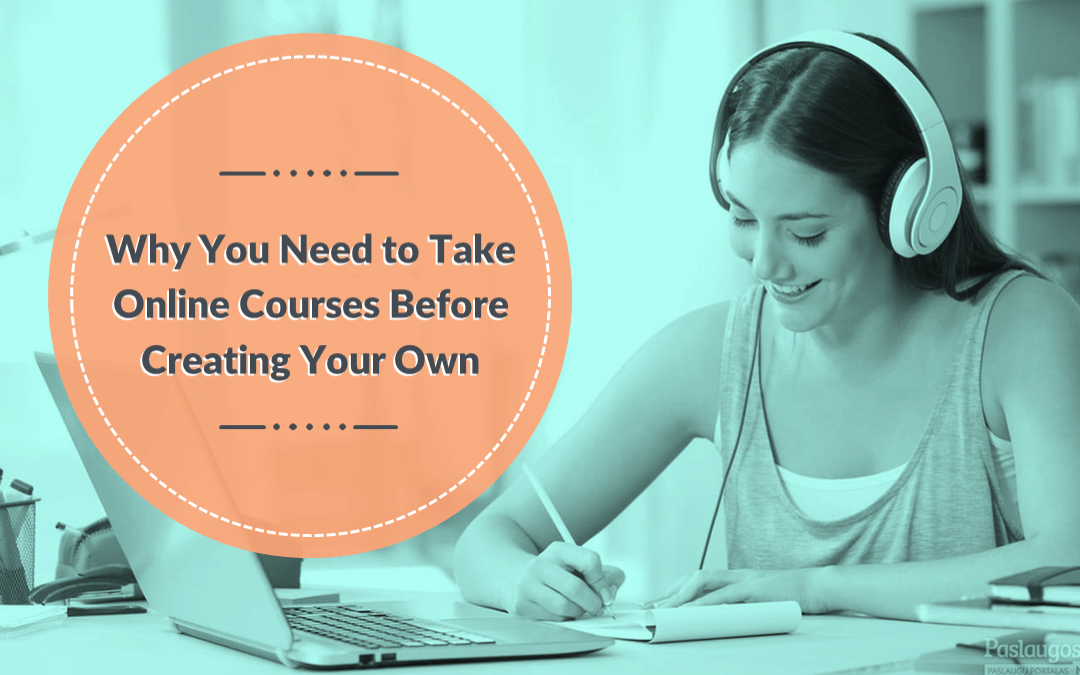 Why You Need To Take Online Courses Before Creating Your Own