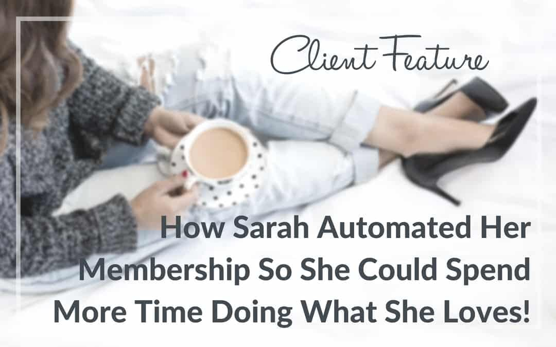 How Sarah Automated Her Membership Site So She Spends More Time Doing What She Loves!