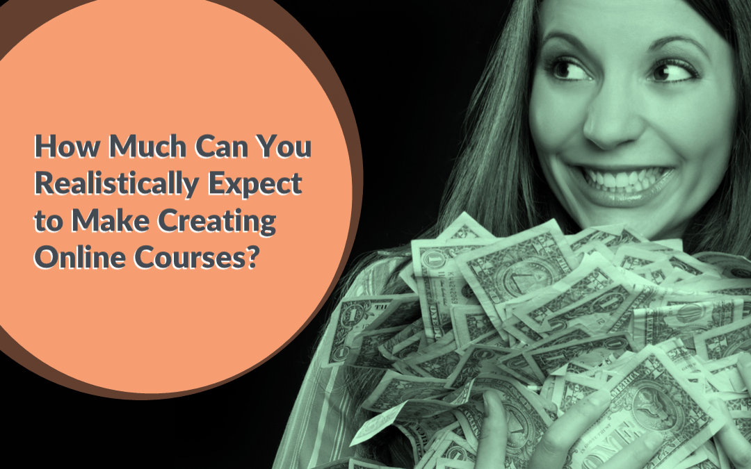 How Much Can You Realistically Expect To Make Creating Online Courses