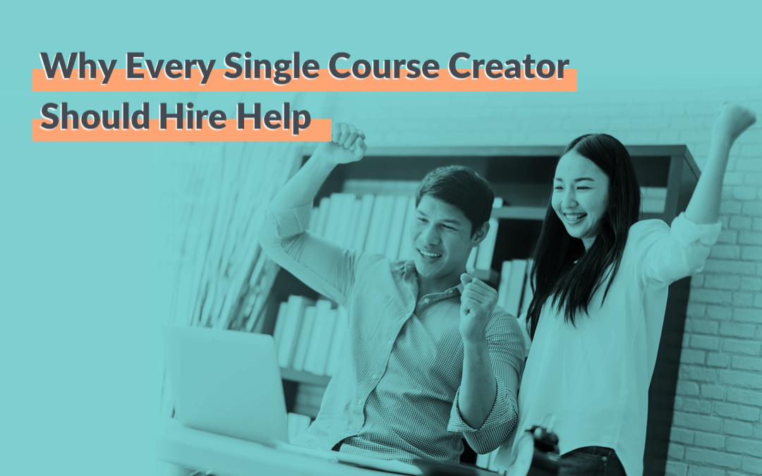 Why Every Single Course Creator Should Hire Help